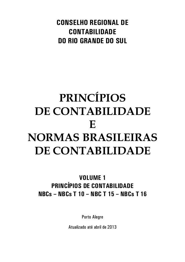 C SE H REGI A DE C TABI IDADE D RI GRA DE D SU PRINCÍPIOS DE CONTABILIDADE E NORMAS BRASILEIRAS DE CONTABILIDADE V U E 1 P...