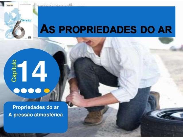 Propriedades do ar A pressão atmosférica 14 Capítulo