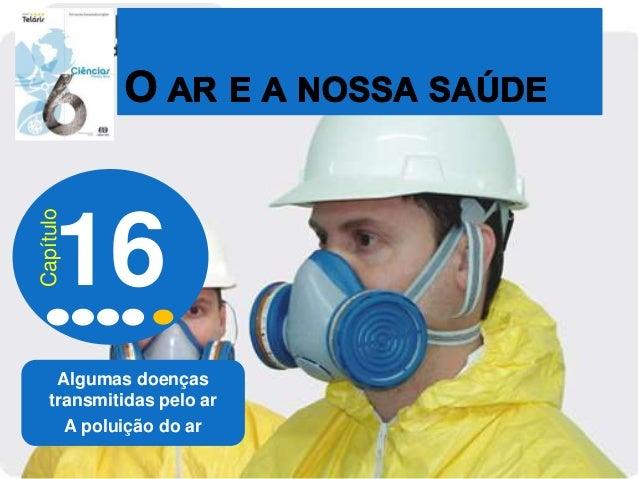 Algumas doenças transmitidas pelo ar A poluição do ar 16 Capítulo