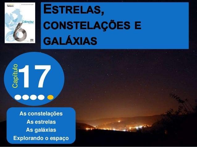 As constelações As estrelas As galáxias Explorando o espaço 17 Capítulo