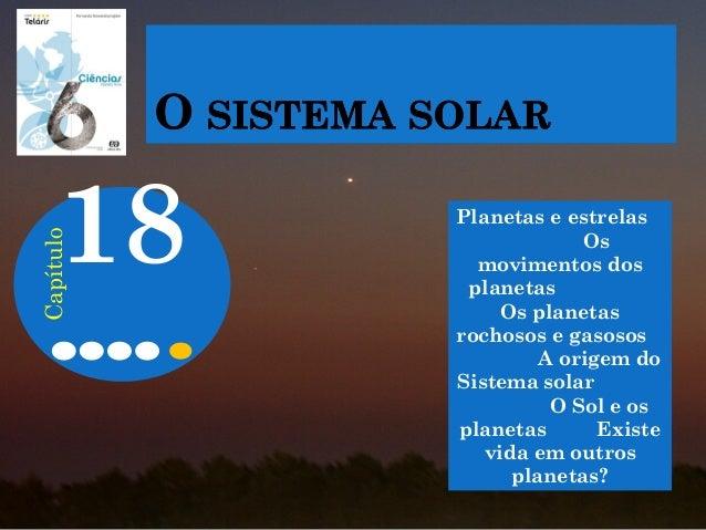 Planetas e estrelas Os movimentos dos planetas Os planetas rochosos e gasosos A origem do Sistema solar O Sol e os planeta...