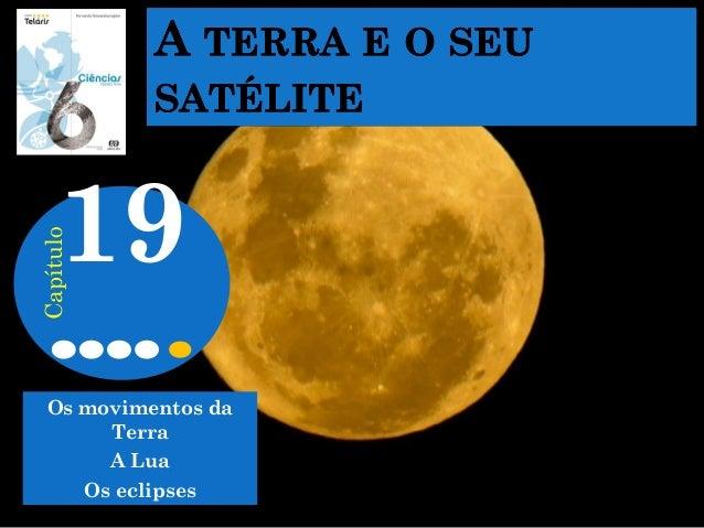 Os movimentos da Terra A Lua Os eclipses 19 Capítulo