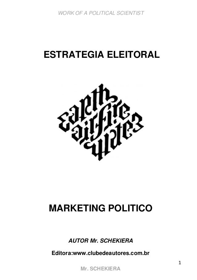 WORK OF A POLITICAL SCIENTIST 1 Mr. SCHEKIERA ESTRATEGIA ELEITORAL MARKETING POLITICO AUTOR Mr. SCHEKIERA Editora:www.club...