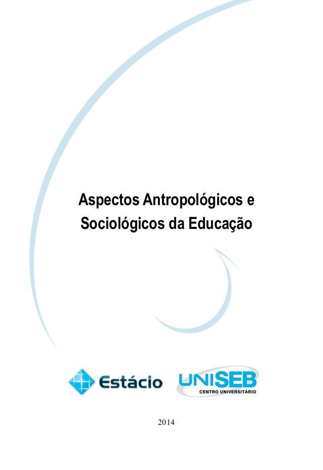 Aspectos Antropológicos e  Sociológicos da Educação  2014