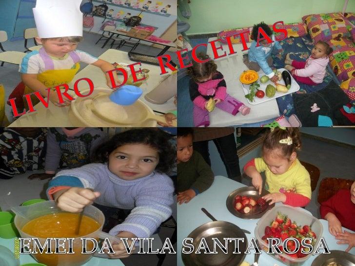 Este livro contém receitasrecebidas das famílias dascrianças da EMEI da VilaSanta Rosa as quais forampreparadas e degustad...
