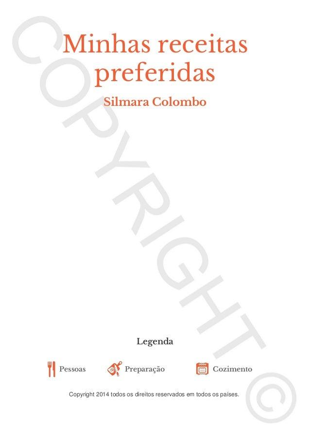 Minhas receitas preferidas Silmara Colombo  Legenda Pessoas  Preparação  Cozimento  Copyright 2014 todos os direitos reser...