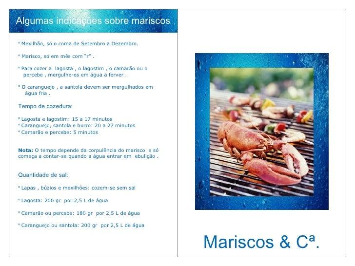 Mariscos & Cª. Algumas indicações sobre mariscos º  Mexilhão, só o coma de Setembro a Dezembro. º  Marisco, só em mês com ...