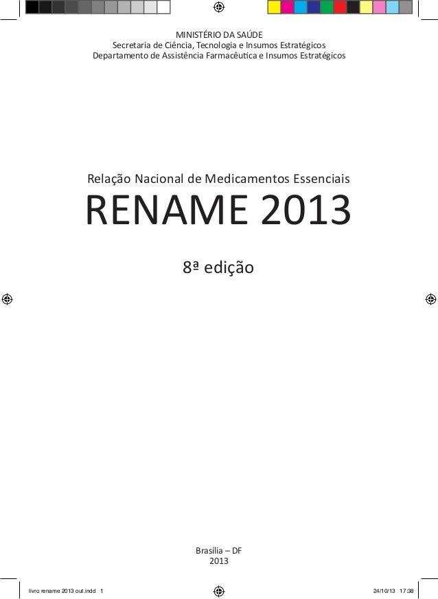 Relação Nacional de Medicamentos Essenciais  RENAME 2013  8ª edição  MINISTÉRIO DA SAÚDE  Secretaria de Ciência, Tecnologi...