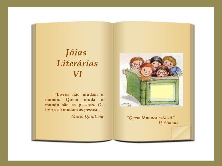 """Jóias  Literárias VI """" Livros não mudam o mundo. Quem muda o mundo são as pessoas. Os livros só mudam as pessoas."""" Mário Q..."""
