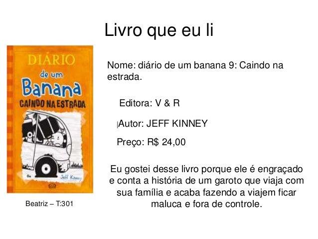 Livro que eu li Nome: diário de um banana 9: Caindo na estrada. Editora: V & R |Autor: JEFF KINNEY Preço: R$ 24,00 Eu gost...