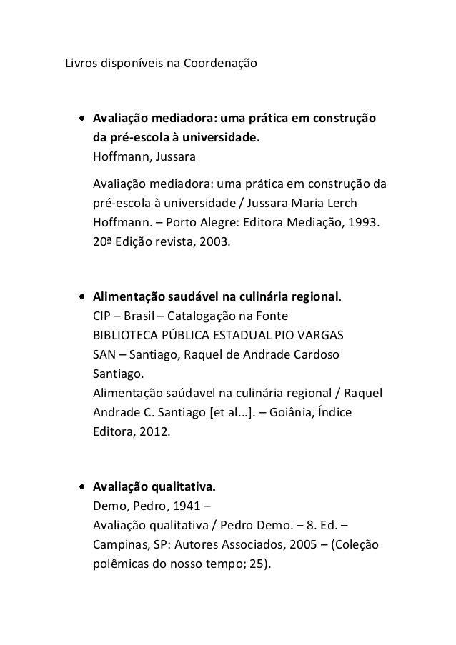 Livros disponíveis na Coordenação Avaliação mediadora: uma prática em construção da pré-escola à universidade. Hoffmann, J...