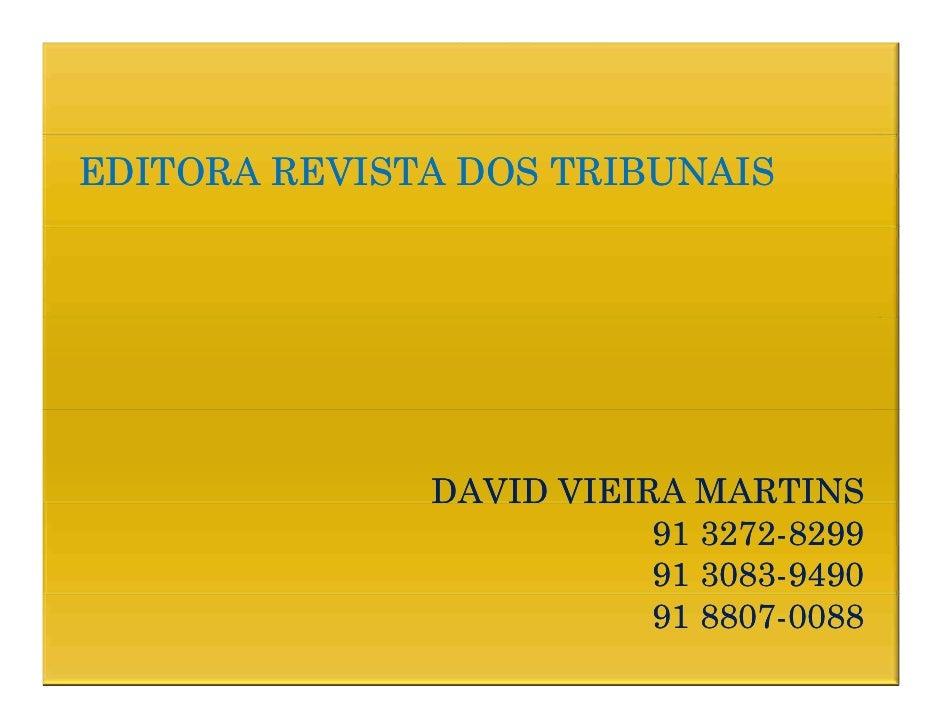EDITORA REVISTA DOS TRIBUNAIS                   DAVID VIEIRA MARTINS                          91 3272-8299                ...
