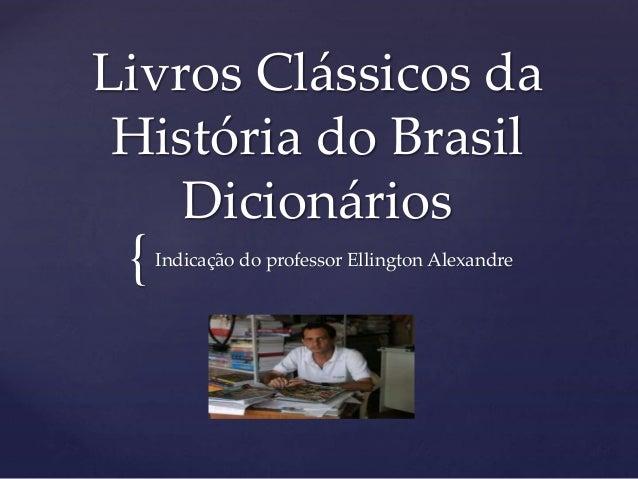 { Livros Clássicos da História do Brasil Dicionários Indicação do professor Ellington Alexandre