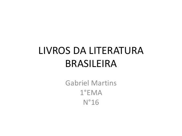 LIVROS DA LITERATURA BRASILEIRA Gabriel Martins 1°EMA N°16