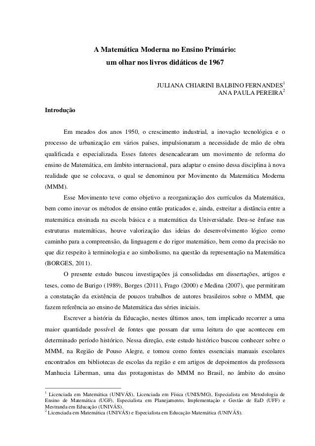 A Matemática Moderna no Ensino Primário: um olhar nos livros didáticos de 1967 JULIANA CHIARINI BALBINO FERNANDES1 ANA PAU...