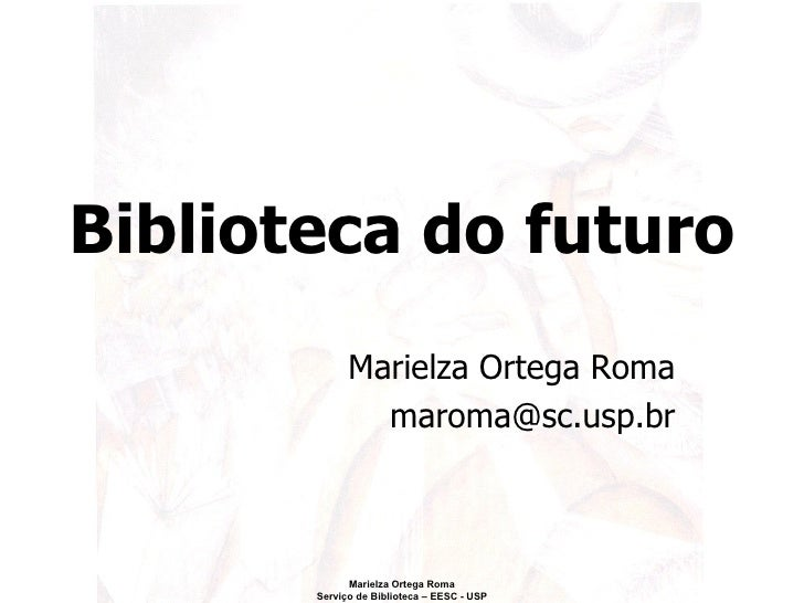 Biblioteca do futuro Marielza Ortega Roma [email_address]
