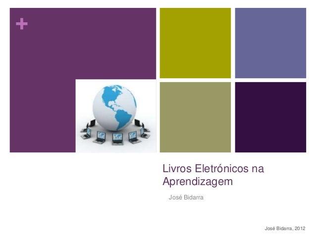 +    Livros Eletrónicos na    Aprendizagem     José Bidarra                            José Bidarra, 2012