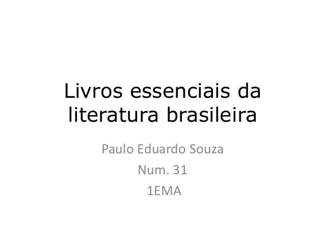 Livros essenciais da literatura brasileira Paulo Eduardo Souza Num. 31 1EMA