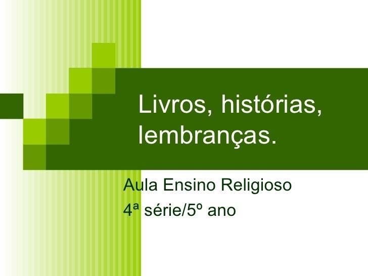 Livros, histórias, lembranças.Aula Ensino Religioso4ª série/5º ano