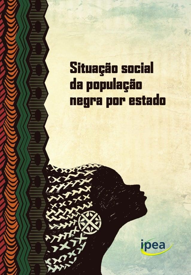 Situação social da população negra por estado Situaçãosocialdapopulaçãonegraporestado 9 788578 112264 ISBN 978-85-7811-226...