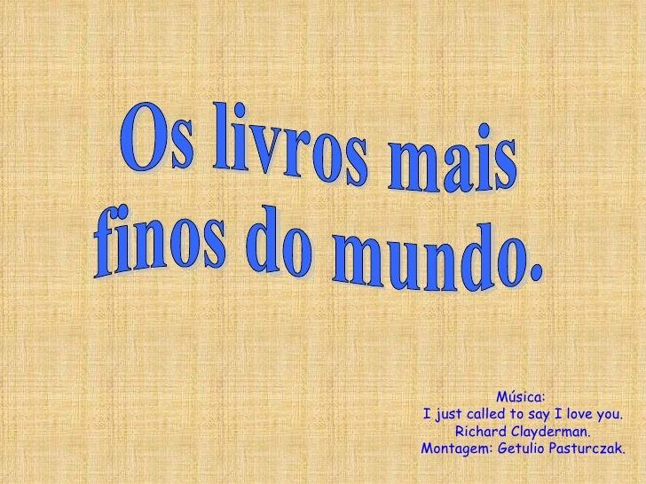 Os livros mais  finos do mundo. Música:  I just called to say I love you. Richard Clayderman. Montagem: Getulio Pasturczak.