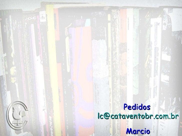 Pedidoslc@cataventobr.com.br       Marcio