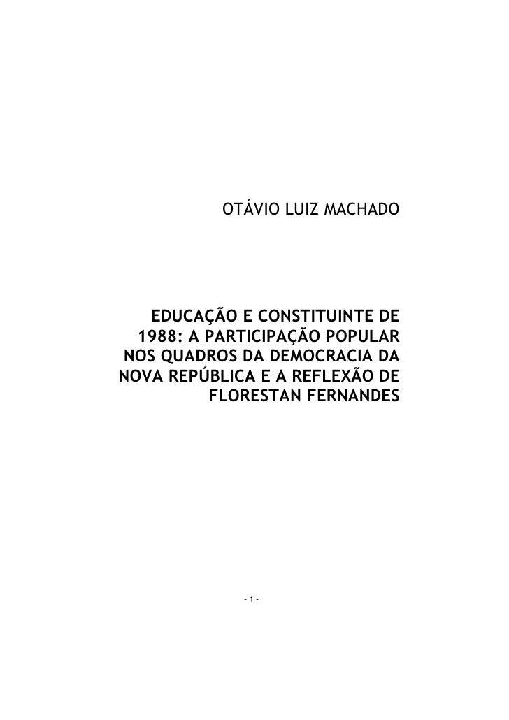 OTÁVIO LUIZ MACHADO   EDUCAÇÃO E CONSTITUINTE DE  1988: A PARTICIPAÇÃO POPULARNOS QUADROS DA DEMOCRACIA DANOVA REPÚBLICA E...