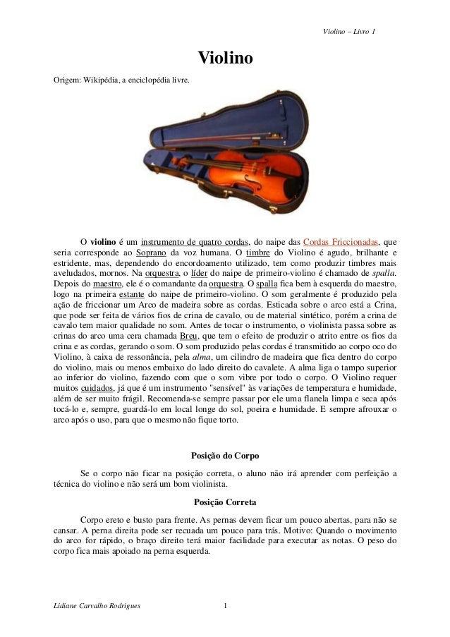 Violino – Livro 1 Lidiane Carvalho Rodrigues 1 Violino Origem: Wikipédia, a enciclopédia livre. O violino é um instrumento...