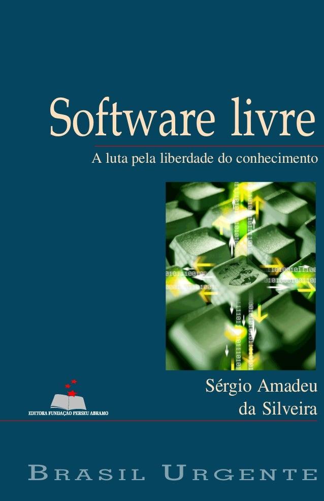 SOFTW ARE LIVRE  O MOVIMENTO DO SOFTWARE LIVRE – programas de computador que possuem o código-fonte aberto – é um moviment...