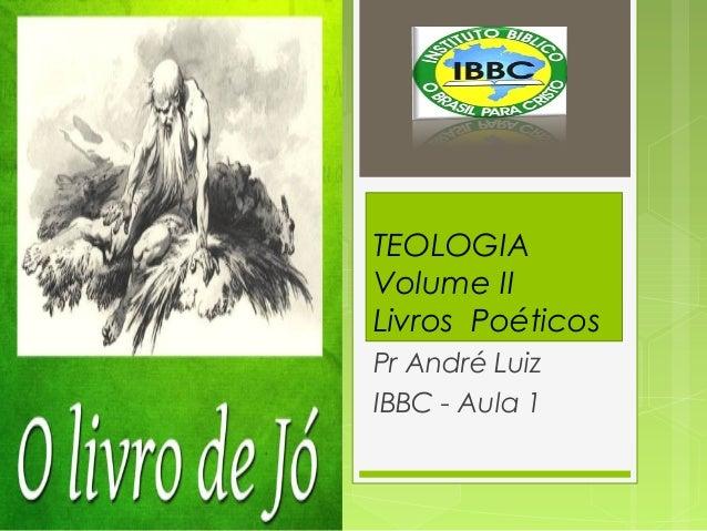TEOLOGIA Volume II Livros Poéticos Pr André Luiz IBBC - Aula 1