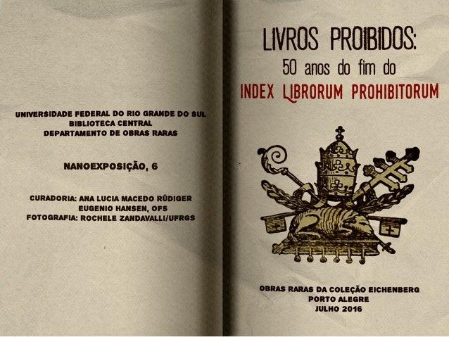 Universidade Federal do Rio Grande do Sul Biblioteca Central Departamento de Obras Raras Livros proibidos : 50 anos do fim...