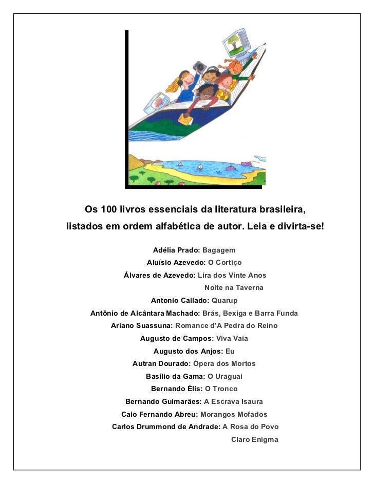 Os 100 livros essenciais da literatura brasileira,listados em ordem alfabética de autor. Leia e divirta-se!               ...
