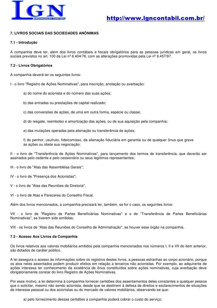 http://www.lgncontabil.com.br/  7. LIVROS SOCIAIS DAS SOCIEDADES ANÔNIMAS  7.1 - Introdução  A companhia deve ter, além do...