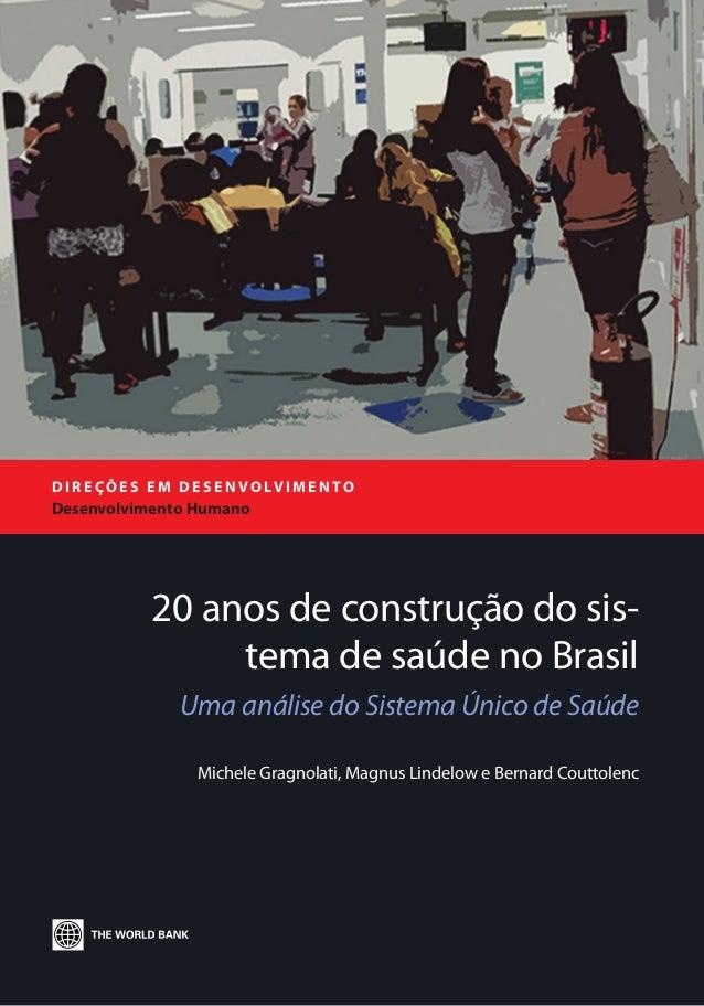 20 anos de construção do sis- tema de saúde no Brasil Uma análise do Sistema Único de Saúde Michele Gragnolati, Magnus Lin...
