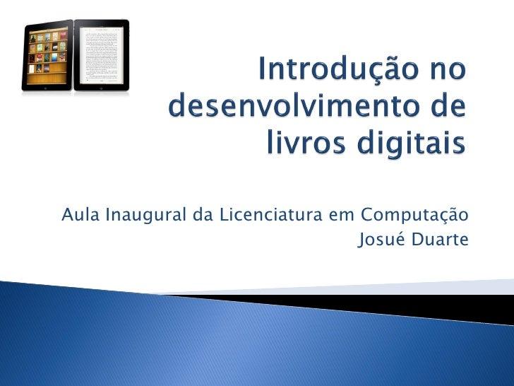Aula Inaugural da Licenciatura em Computação                                  Josué Duarte