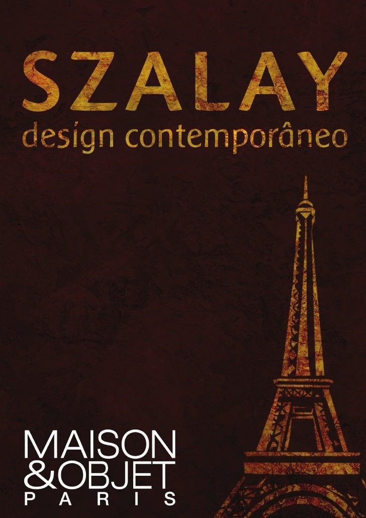 Szalay na Maison & Objet Paris em setembro de 2011Uma conquista marcanteEm sua 3a participação na feira Maison & Objet em ...
