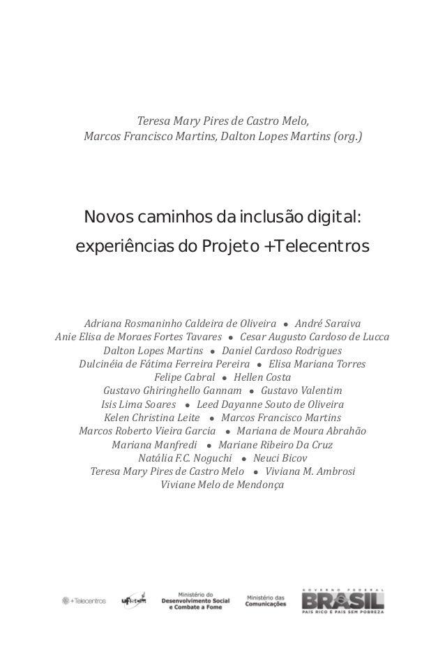 Novos caminhos da inclusão digital: experiências do Projeto +Telecentros Adriana Rosmaninho Caldeira de Oliveira l André S...