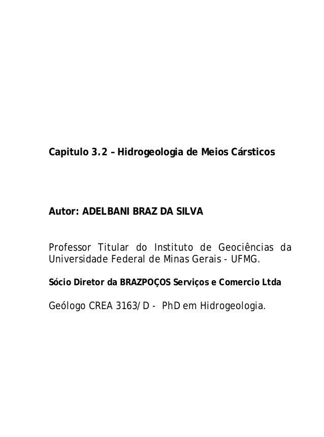 Capitulo 3.2 – Hidrogeologia de Meios Cársticos Autor: ADELBANI BRAZ DA SILVA Professor Titular do Instituto de Geociência...