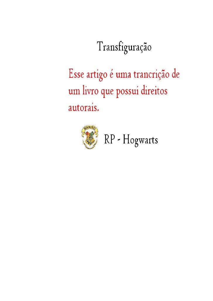 A Básica da Transfiguração  Capítulo 1 Bom na matéria de Transfiguração nós aprendemos vários feitiços, aqui neste livro e...