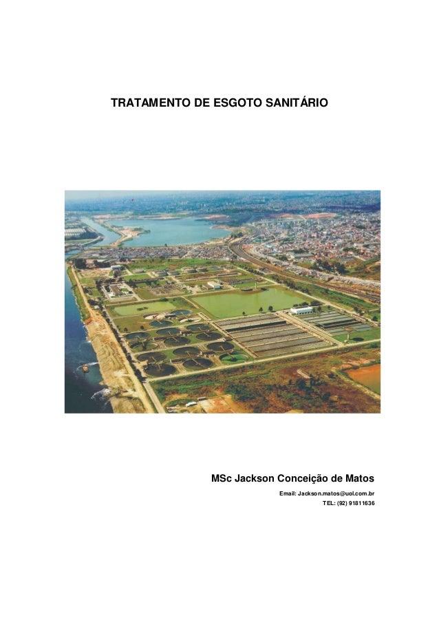 TRATAMENTO DE ESGOTO SANITÁRIO MSc Jackson Conceição de Matos Email: Jackson.matos@uol.com.br TEL: (92) 91811636