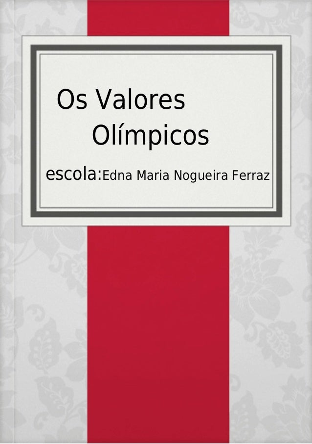 Os Valores Olímpicos escola:Edna Maria Nogueira Ferraz