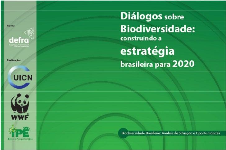 Diálogos sobre Biodiversidade:Construindo a Estratégia Brasileirapara 2020Biodiversidade Brasileira: Análise de Situação e...