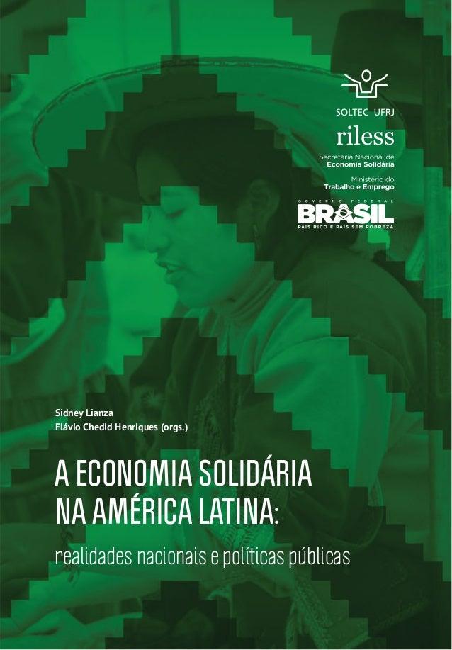 Sidney LianzaFlávio Chedid Henriques (orgs.)A ECONOMIA SOLIDÁRIANA AMÉRICA LATINA:realidades nacionais e políticas públicas