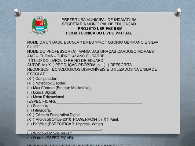 PREFEITURA MUNICIPAL DE INDAIATUBA SECRETARIA MUNICIPAL DE EDUCAÇÃO PROJETO LER FAZ BEM FICHA TÉCNICA DO LIVRO VIRTUAL NOM...
