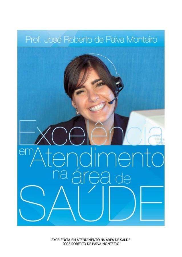 EXCELÊNCIA EM ATENDIMENTO NA ÁREA DE SAÚDE JOSÉ ROBERTO DE PAIVA MONTEIRO