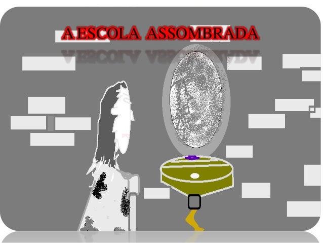 A ESCOLA ASSOMBRADA