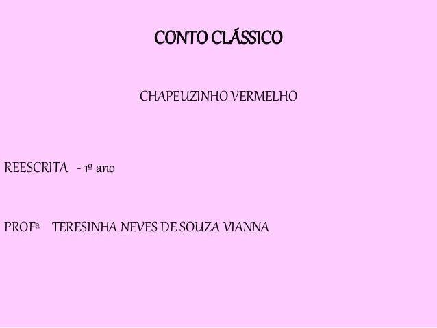 CONTO CLÁSSICO  CHAPEUZINHO VERMELHO  REESCRITA - 1º ano  PROFª TERESINHA NEVES DE SOUZA VIANNA