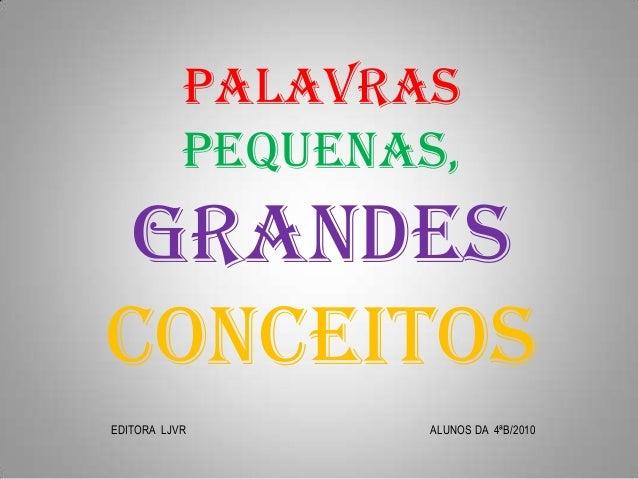 PALAVRAS PEQUENAS, GRANDES CONCEITOS EDITORA LJVR ALUNOS DA 4ªB/2010