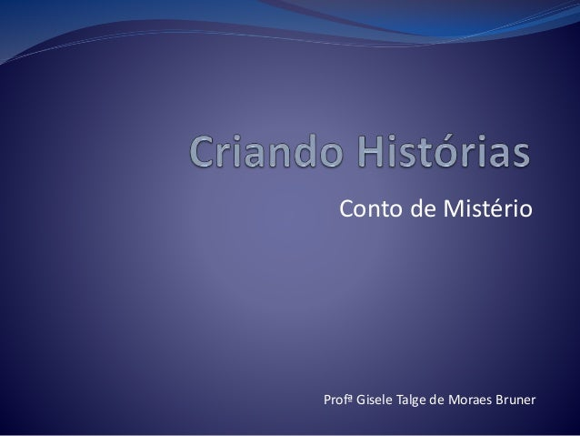 Conto de Mistério Profª Gisele Talge de Moraes Bruner