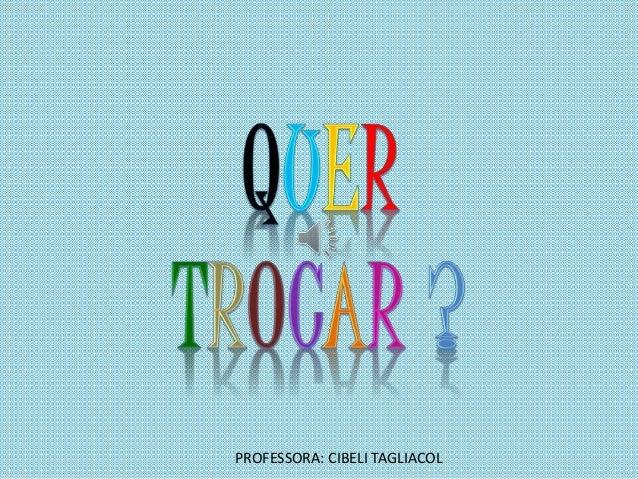 PROFESSORA: CIBELI TAGLIACOL